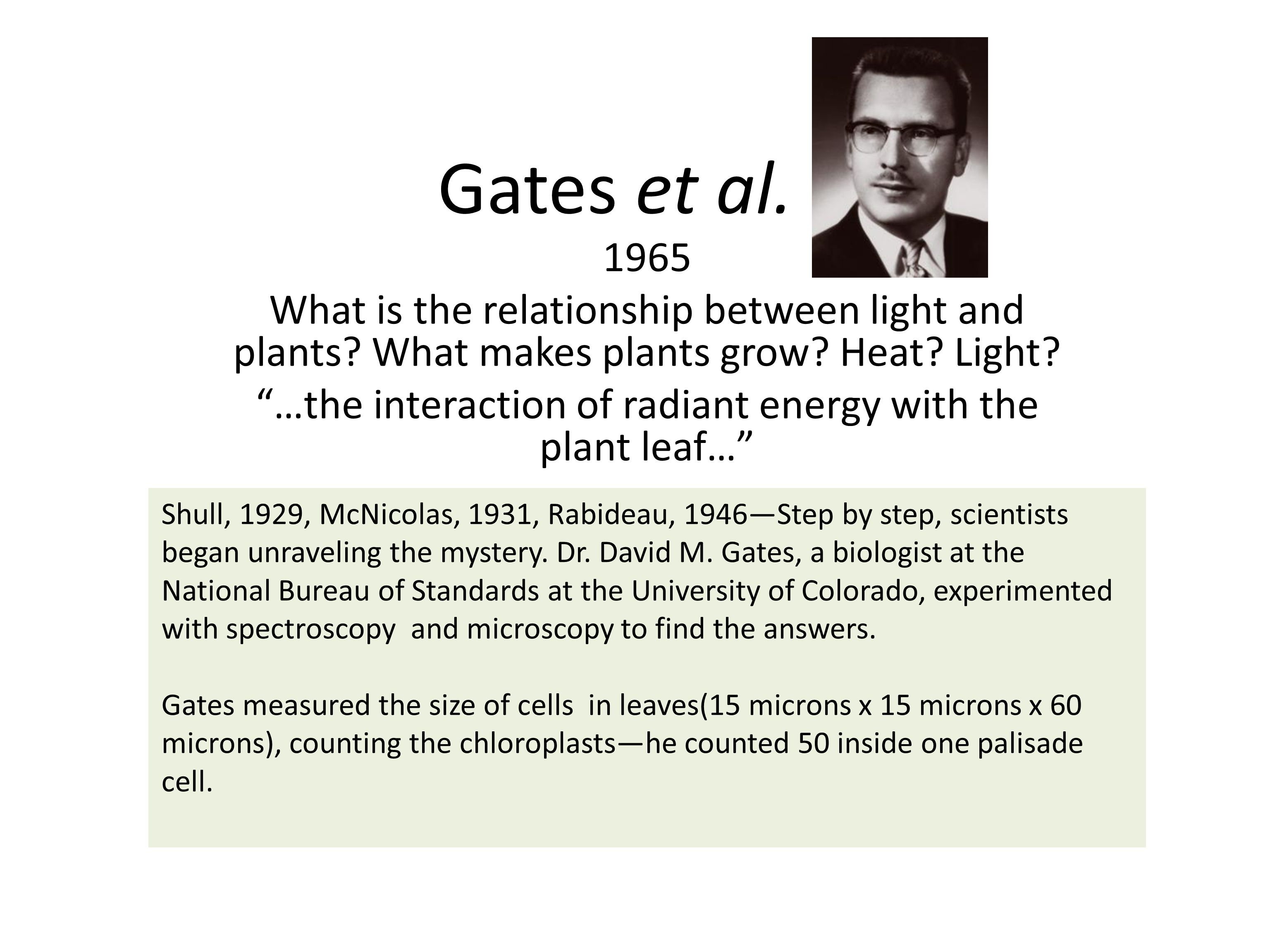 """Gates et al. 1965 What is the relationship between light and plants? What makes plants grow? Heat? Light? """"…the interaction of radiant energy with the"""