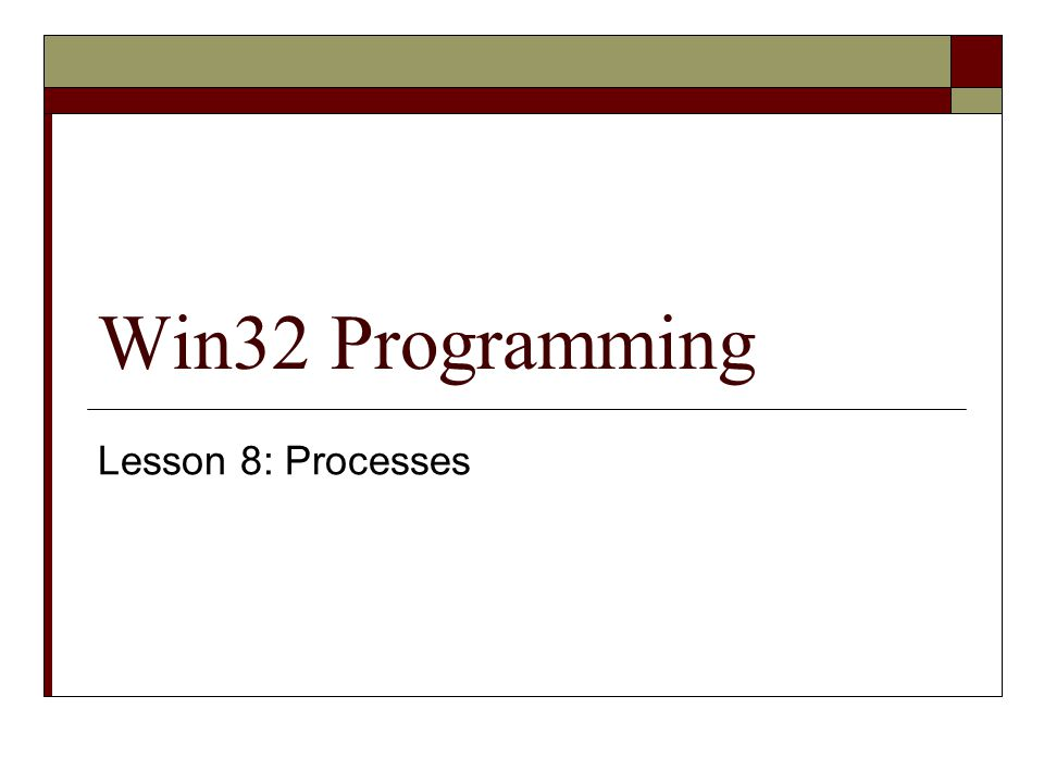 Win32 Programming Lesson 8: Processes