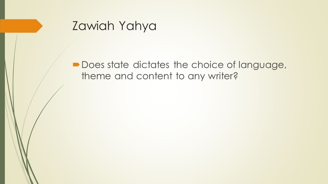 Zawiah Yahya  Does state dictates the choice of language, theme and content to any writer