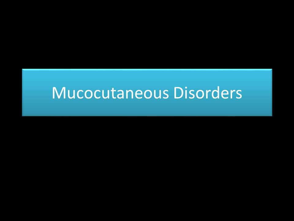 Mucocutaneous Disorders