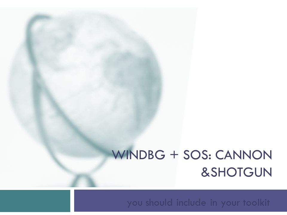 WINDBG + SOS: CANNON &SHOTGUN you should include in your toolkit