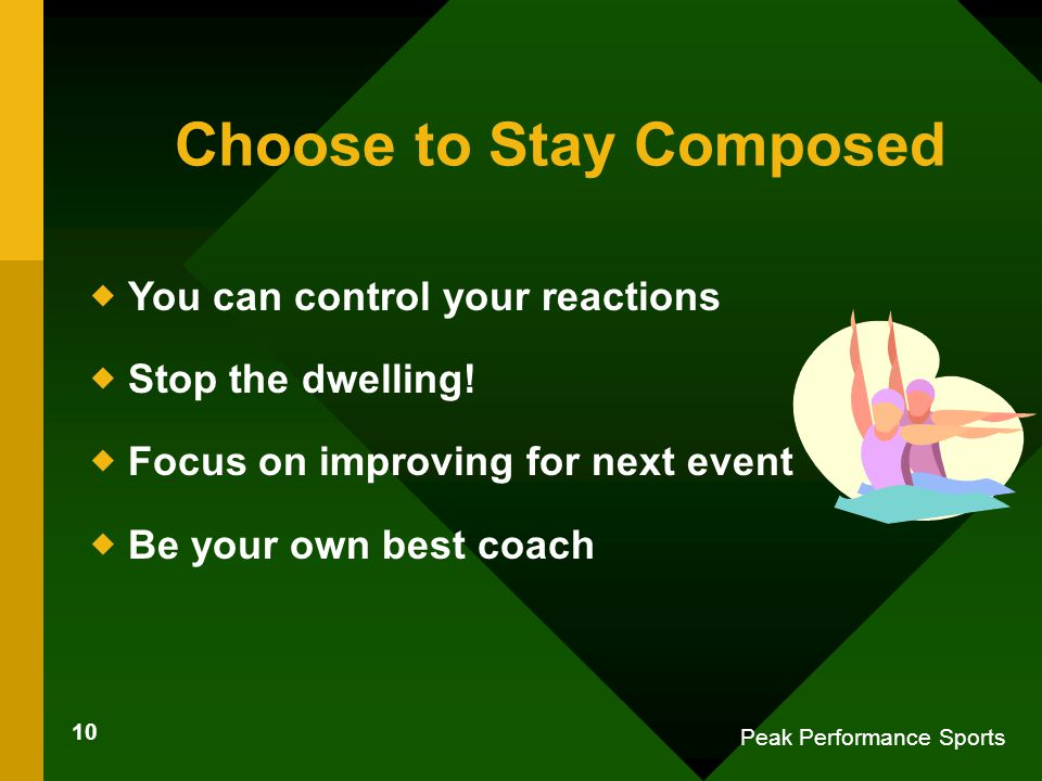 10 Peak Performance Sports Choose to Stay Composed  You can control your reactions  Stop the dwelling.