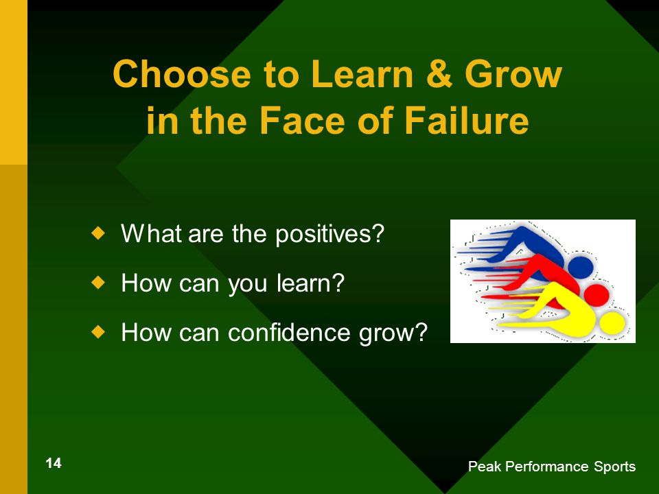 14 Peak Performance Sports Choose to Learn & Grow in the Face of Failure  What are the positives.