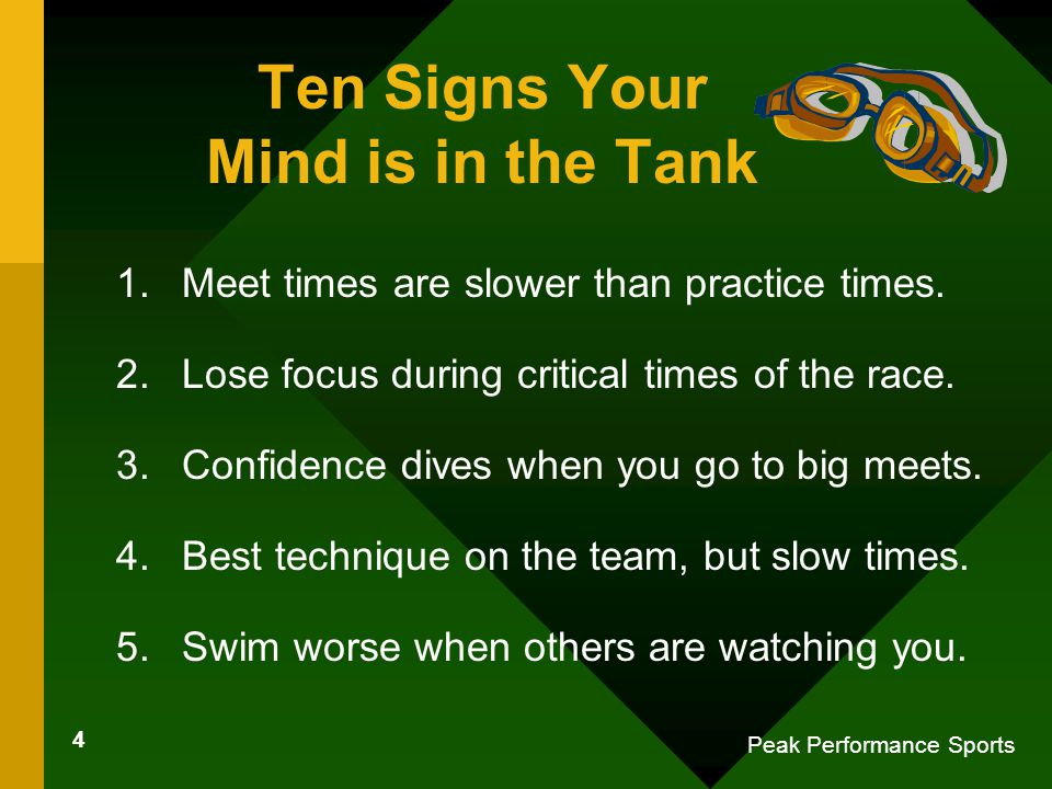 4 Peak Performance Sports Ten Signs Your Mind is in the Tank 1.Meet times are slower than practice times.