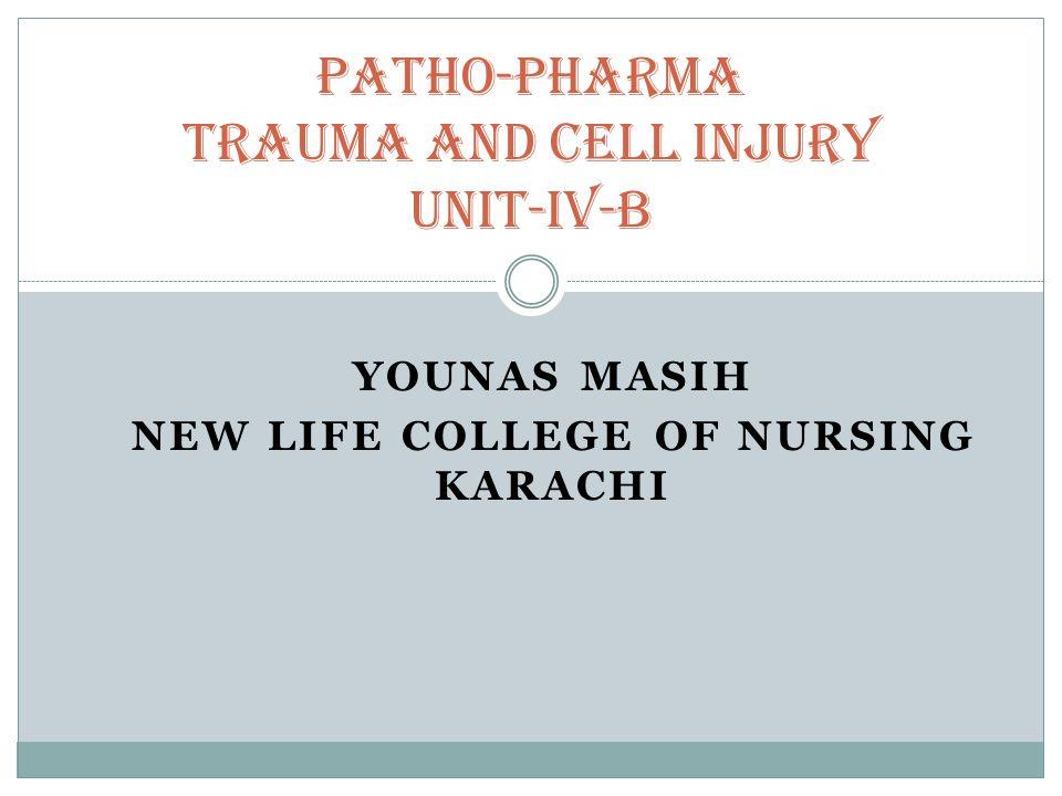 YOUNAS MASIH NEW LIFE COLLEGE OF NURSING KARACHI Patho-pharma Trauma and cell injury unit-iv-b