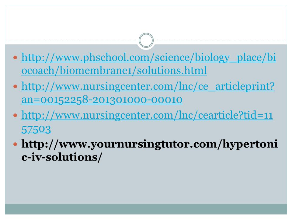 http://www.phschool.com/science/biology_place/bi ocoach/biomembrane1/solutions.html http://www.phschool.com/science/biology_place/bi ocoach/biomembrane1/solutions.html http://www.nursingcenter.com/lnc/ce_articleprint.