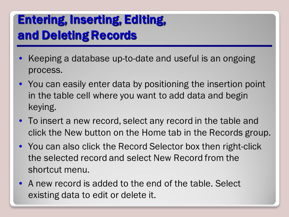 Entering, Inserting, Editing, and Deleting Records Keeping a database up-to-date and useful is an ongoing process. You can easily enter data by positi