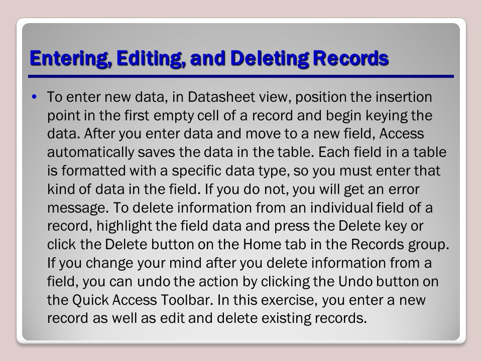 Entering, Editing, and Deleting Records To enter new data, in Datasheet view, position the insertion point in the first empty cell of a record and beg
