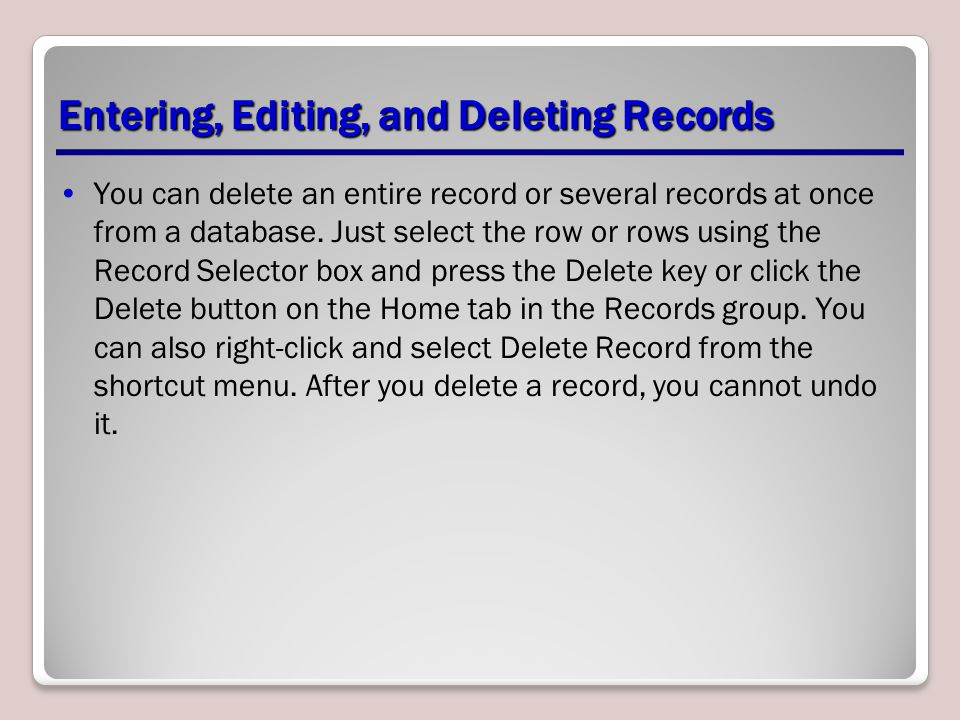 Entering, Editing, and Deleting Records You can delete an entire record or several records at once from a database. Just select the row or rows using