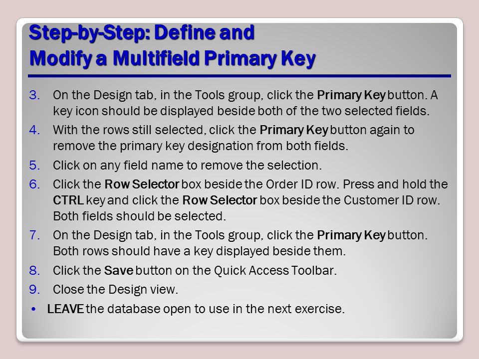 Step-by-Step: Define and Modify a Multifield Primary Key 3.On the Design tab, in the Tools group, click the Primary Key button. A key icon should be d