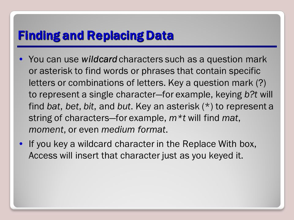 Finding and Replacing Data You can use wildcard characters such as a question mark or asterisk to find words or phrases that contain specific letters