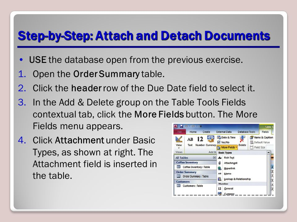Step-by-Step: Attach and Detach Documents USE the database open from the previous exercise. 1.Open the Order Summary table. 2.Click the header row of