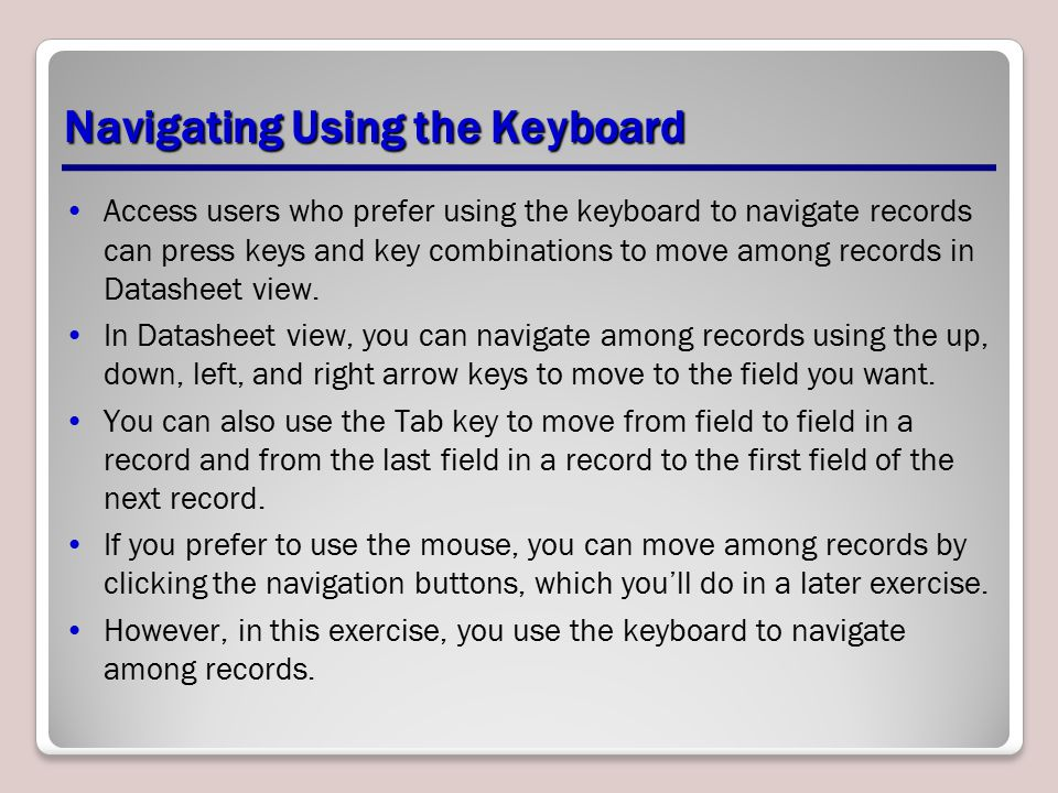Navigating Using the Keyboard Access users who prefer using the keyboard to navigate records can press keys and key combinations to move among records