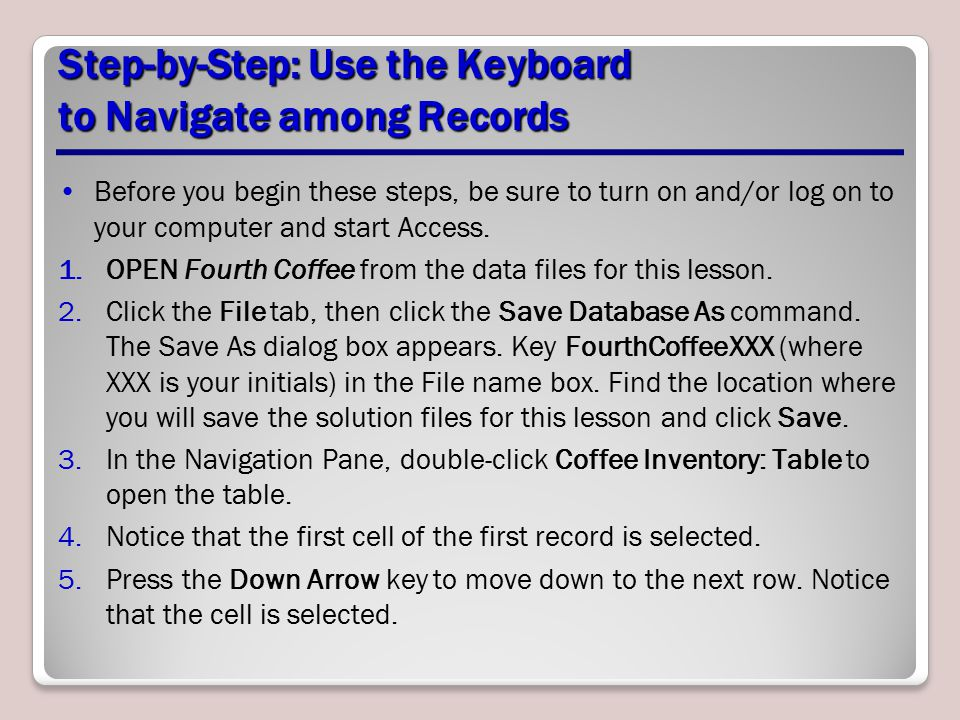 Step-by-Step: Use the Keyboard to Navigate among Records 6.Press the Right Arrow key to move to the Product Name field.