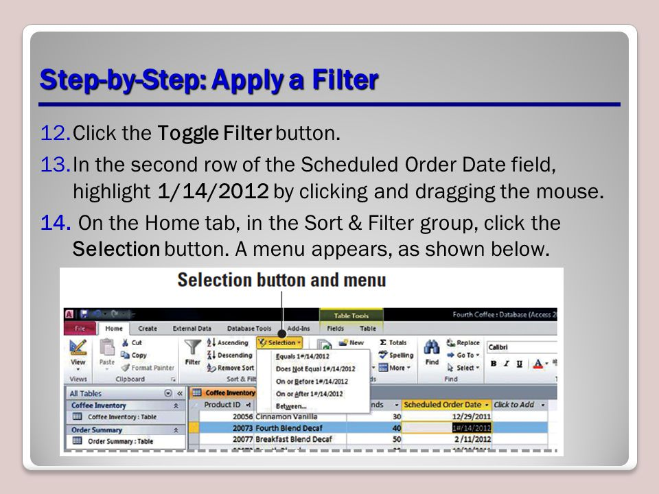 Step-by-Step: Apply a Filter 12.Click the Toggle Filter button. 13.In the second row of the Scheduled Order Date field, highlight 1/14/2012 by clickin