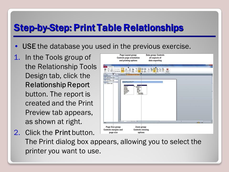 Step-by-Step: Print Table Relationships USE the database you used in the previous exercise. 1.In the Tools group of the Relationship Tools Design tab,