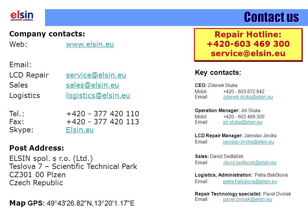 Contact us Company contacts: Web: www.elsin.euwww.elsin.eu Email: LCD Repair service@elsin.euservice@elsin.eu Salessales@elsin.eusales@elsin.eu Logisticslogistics@elsin.eulogistics@elsin.eu Tel.: +420 - 377 420 110 Fax: +420 - 377 420 113 Skype: E lsin.