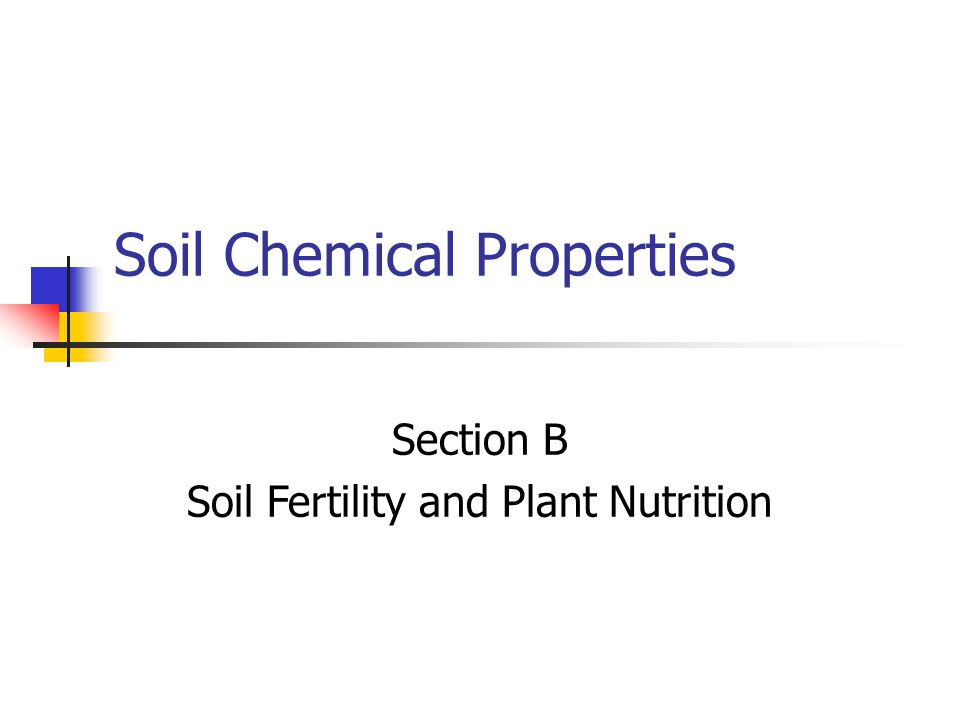 Soil Chemical Properties Section B Soil Fertility and Plant Nutrition
