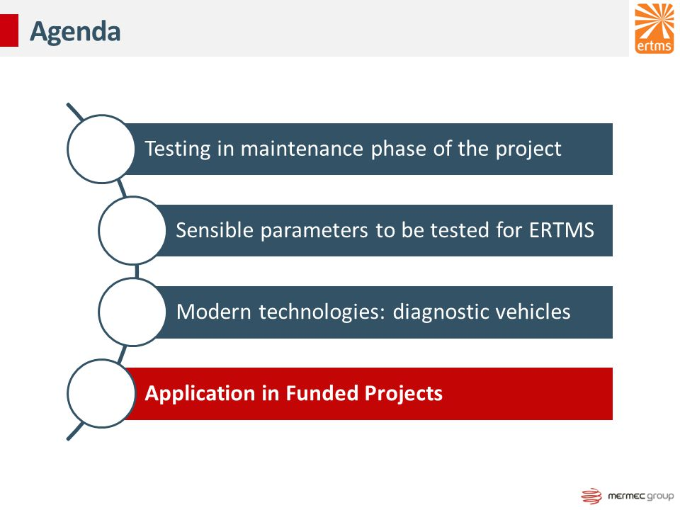 Testing in maintenance phase of the project Sensible parameters to be tested for ERTMS Modern technologies: diagnostic vehicles Application in Funded Projects Agenda