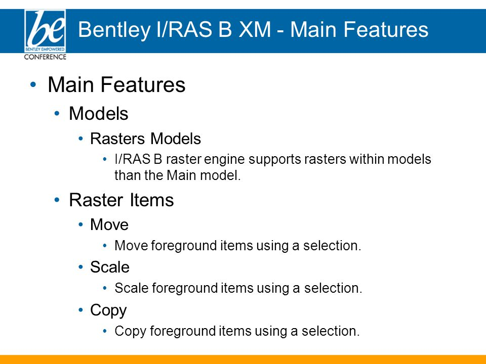 Main Features Models Rasters Models I/RAS B raster engine supports rasters within models than the Main model.