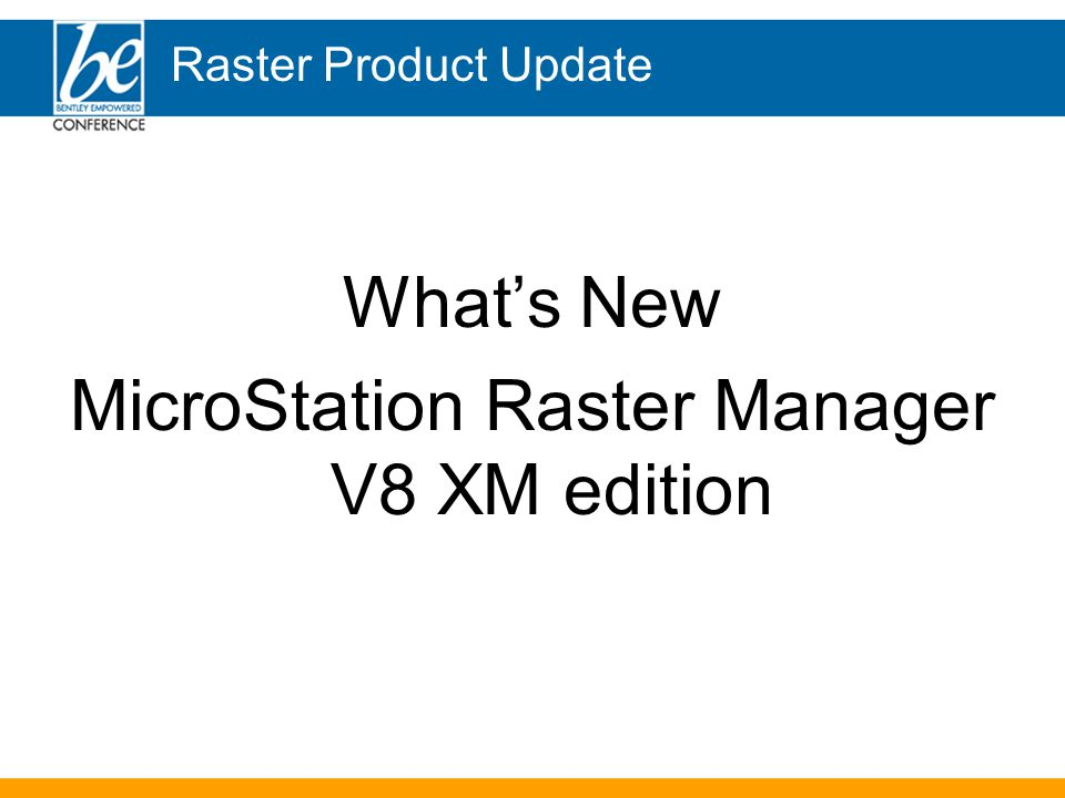 Raster Product Update What's New MicroStation Raster Manager V8 XM edition