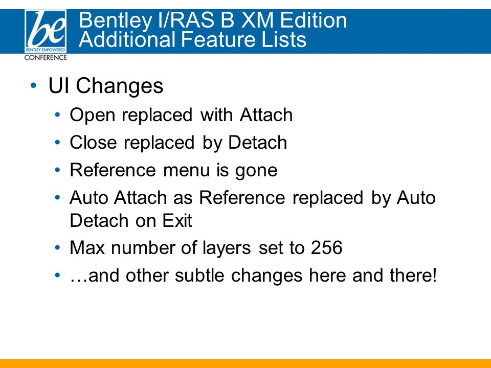 UI Changes Open replaced with Attach Close replaced by Detach Reference menu is gone Auto Attach as Reference replaced by Auto Detach on Exit Max number of layers set to 256 …and other subtle changes here and there.