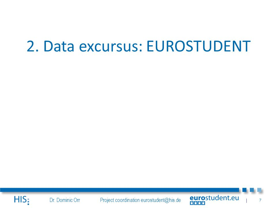 Dr. Dominic Orr Project coordination eurostudent@his.de 7 2. Data excursus: EUROSTUDENT