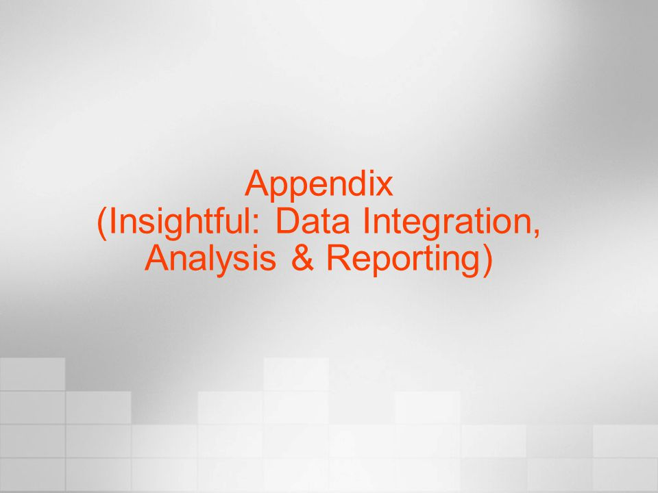 Appendix (Insightful: Data Integration, Analysis & Reporting)