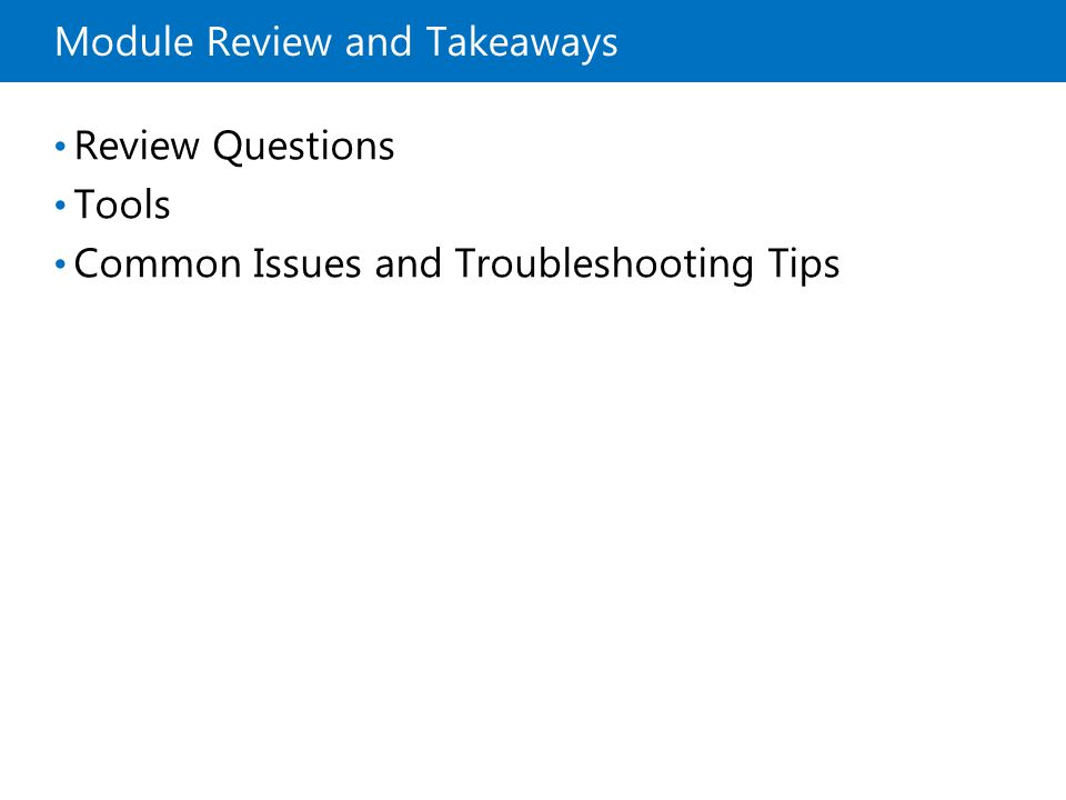 Module Review and Takeaways Review Questions Tools Common Issues and Troubleshooting Tips