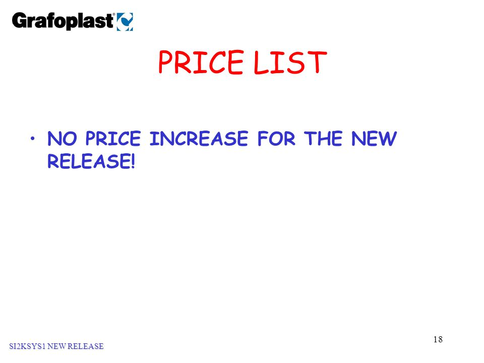 18 PRICE LIST NO PRICE INCREASE FOR THE NEW RELEASE! SI2KSYS1 NEW RELEASE