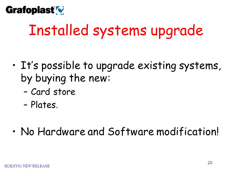 20 Installed systems upgrade It's possible to upgrade existing systems, by buying the new: –Card store –Plates.