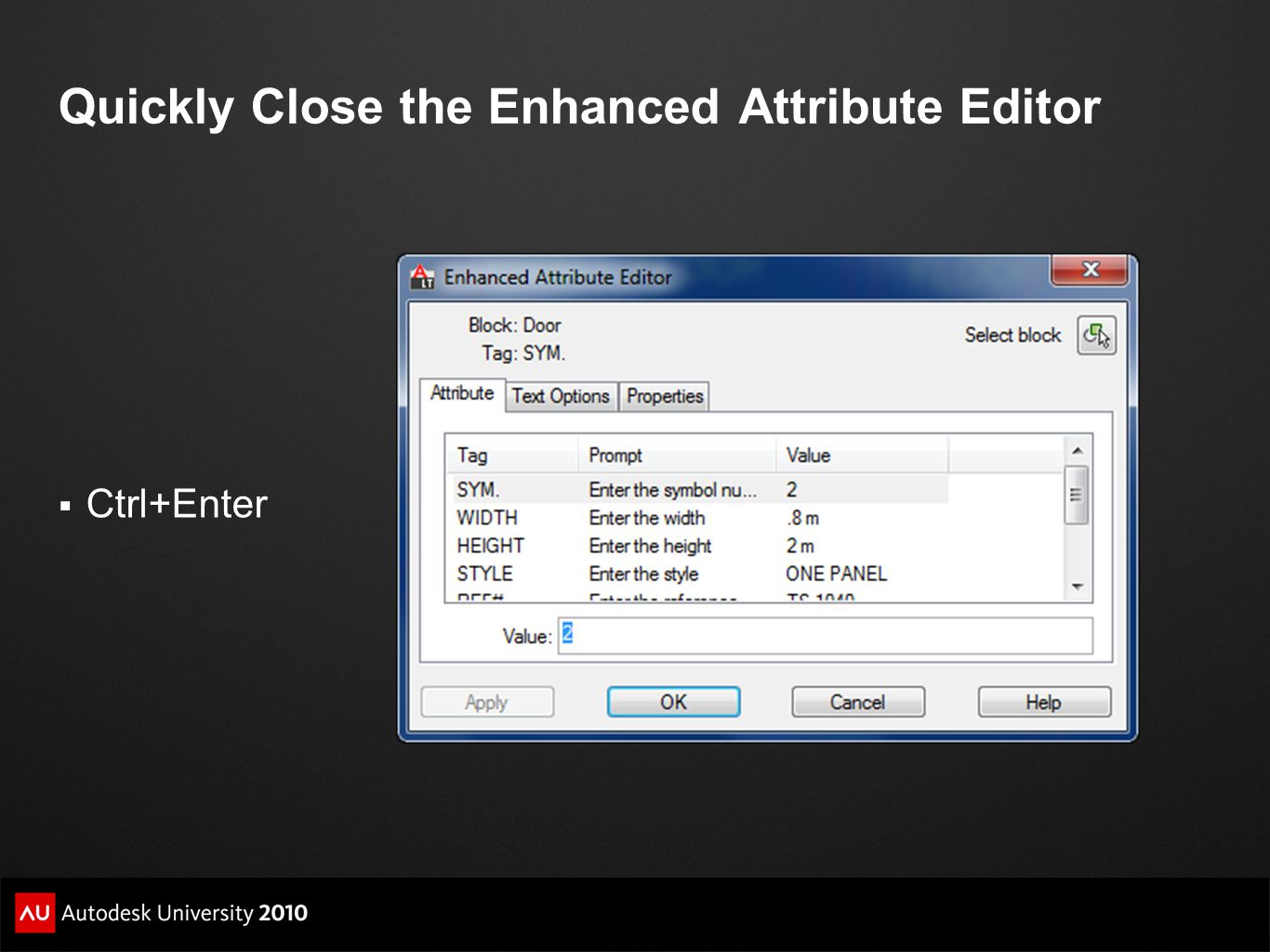 Quickly Close the Enhanced Attribute Editor  Ctrl+Enter