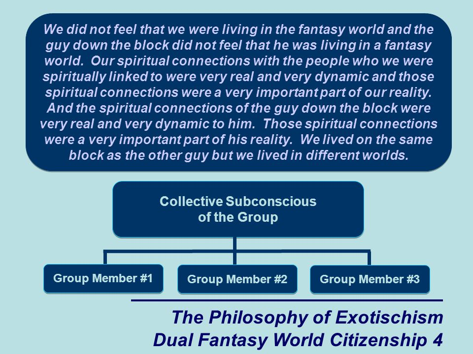 The Philosophy of Exotischism Dual Fantasy World Citizenship 4 We did not feel that we were living in the fantasy world and the guy down the block did not feel that he was living in a fantasy world.