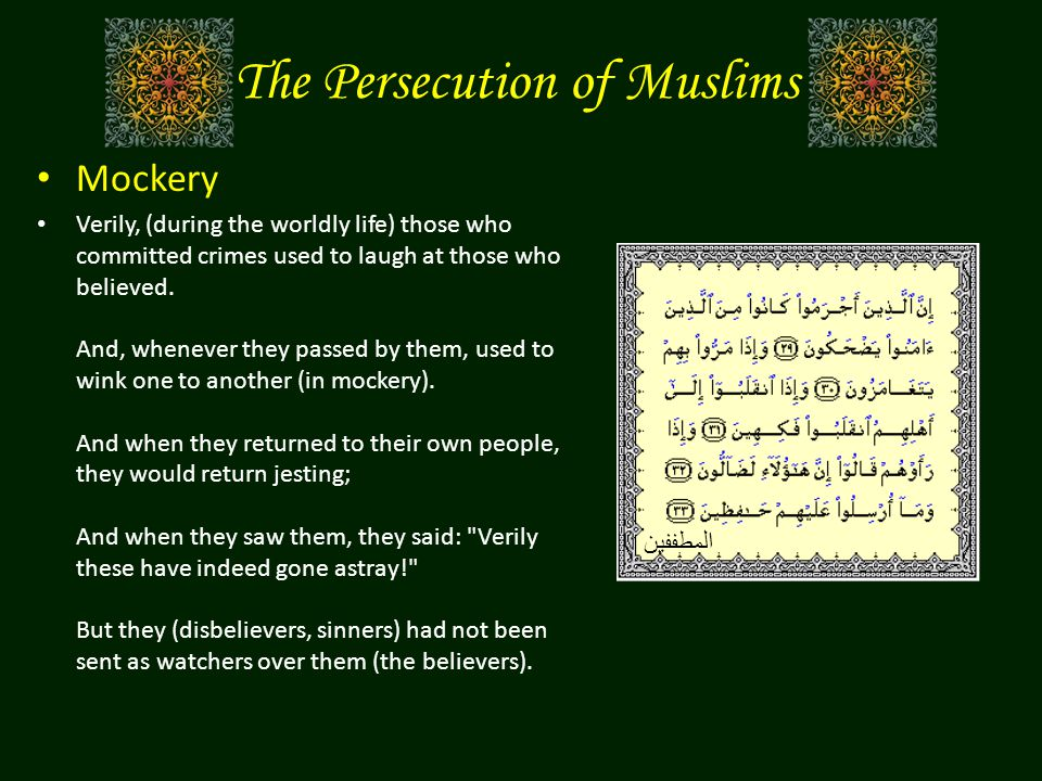 The Persecution of Muslims Mockery Verily, (during the worldly life) those who committed crimes used to laugh at those who believed.