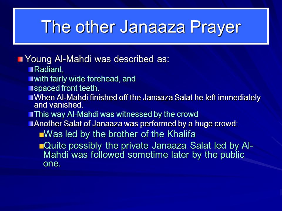 The other Janaaza Prayer Young Al-Mahdi was described as: Young Al-Mahdi was described as: Radiant, with fairly wide forehead, and spaced front teeth.
