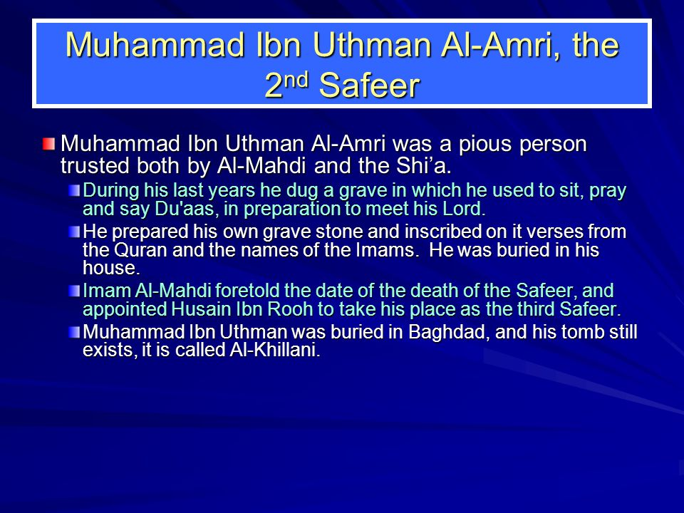 Muhammad Ibn Uthman Al-Amri, the 2 nd Safeer Muhammad Ibn Uthman Al-Amri was a pious person trusted both by Al-Mahdi and the Shi'a.