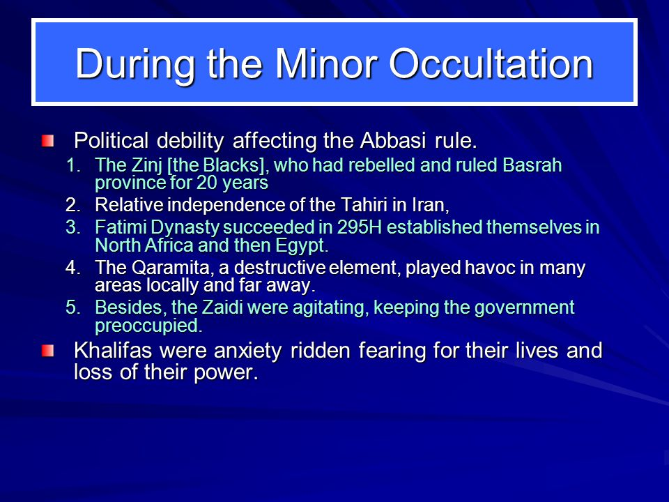 During the Minor Occultation Political debility affecting the Abbasi rule.