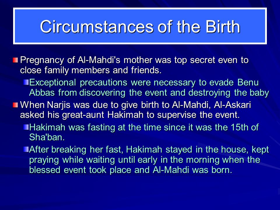 Circumstances of the Birth Pregnancy of Al-Mahdi s mother was top secret even to close family members and friends.