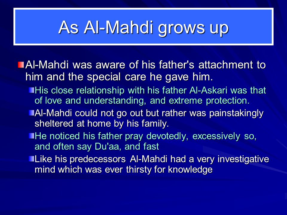 As Al ‑ Mahdi grows up Al-Mahdi was aware of his father s attachment to him and the special care he gave him.