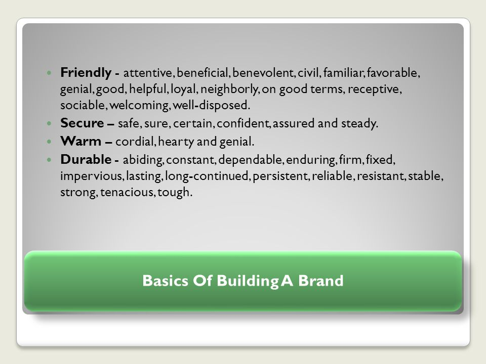 Basics Of Building A Brand Friendly - attentive, beneficial, benevolent, civil, familiar, favorable, genial, good, helpful, loyal, neighborly, on good terms, receptive, sociable, welcoming, well-disposed.
