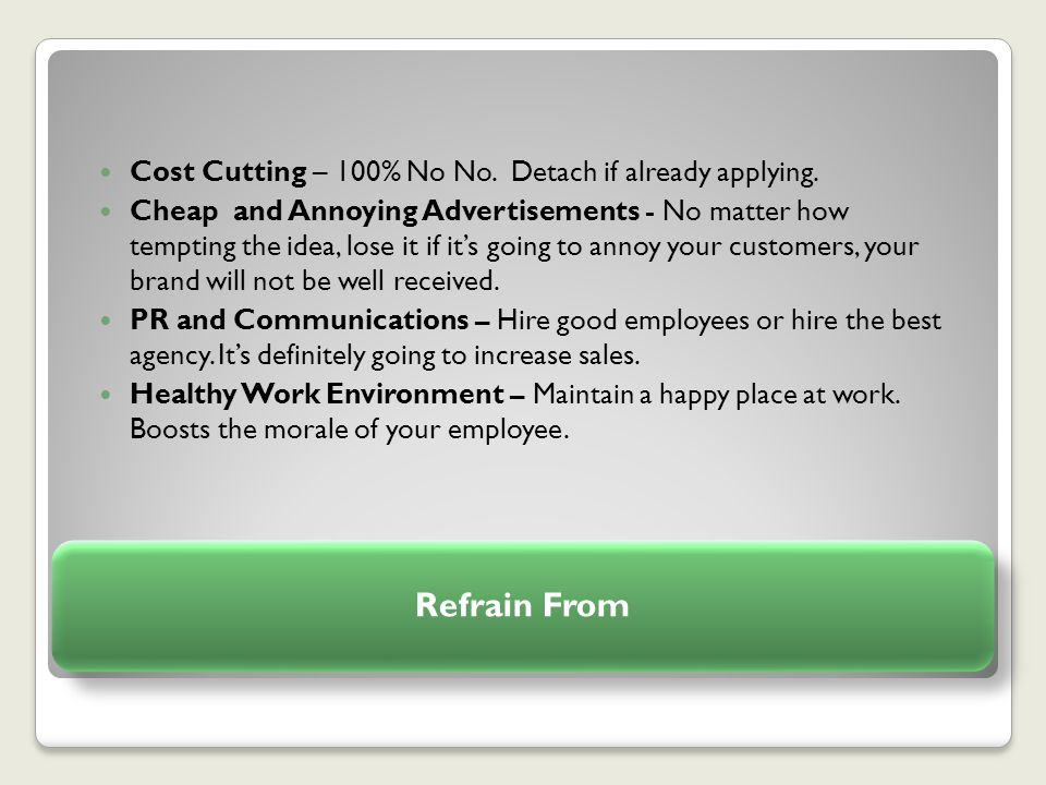 Refrain From Cost Cutting – 100% No No. Detach if already applying.