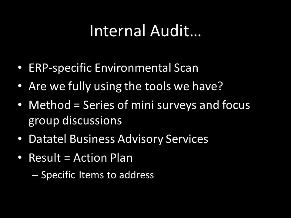Internal Audit… ERP-specific Environmental Scan Are we fully using the tools we have.