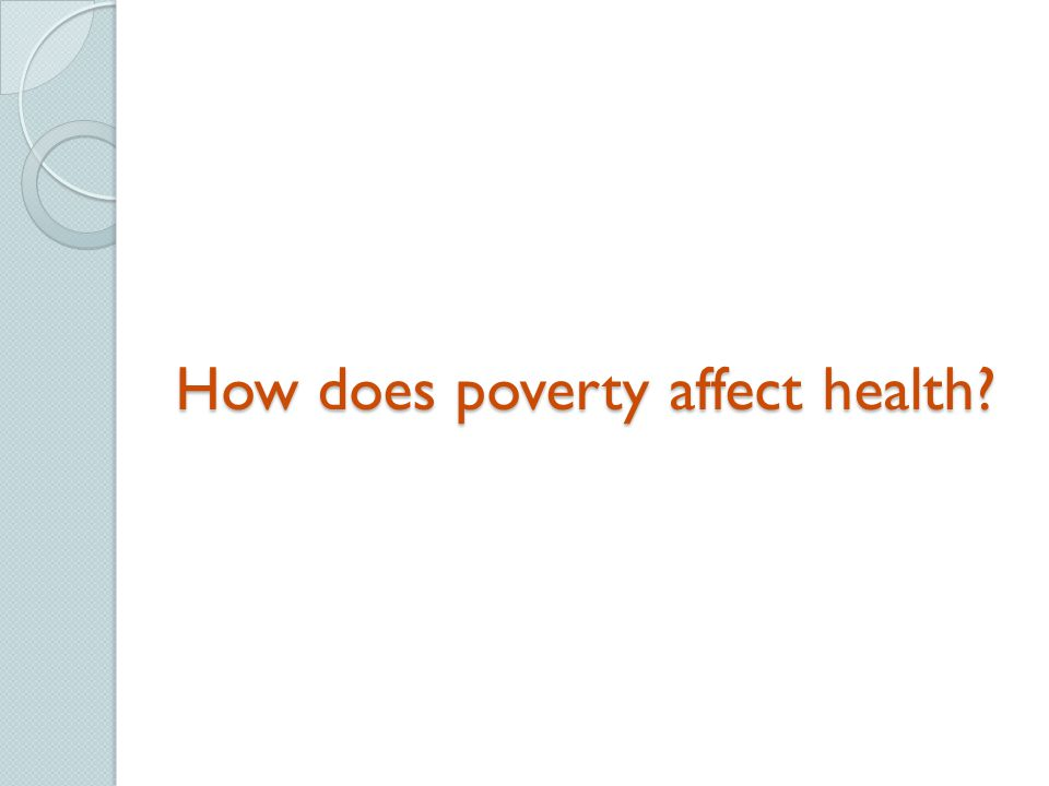 How does poverty affect health?