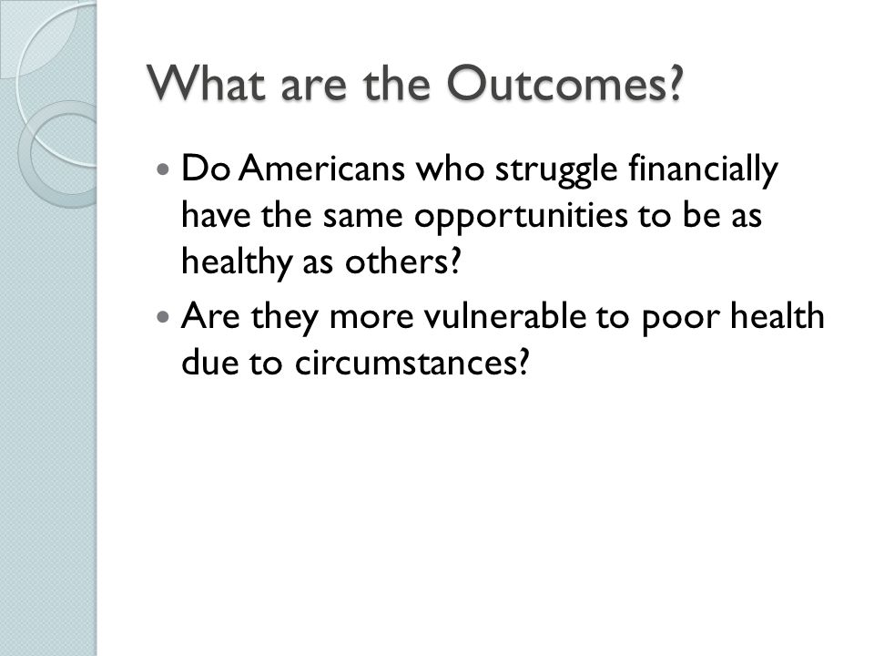 What are the Outcomes? Do Americans who struggle financially have the same opportunities to be as healthy as others? Are they more vulnerable to poor