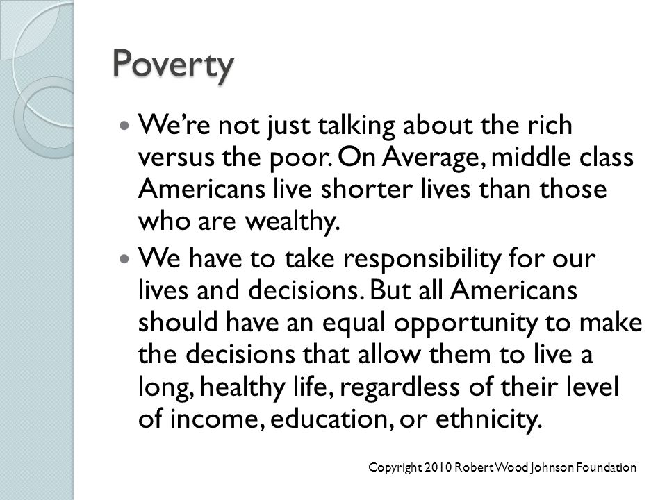 Poverty We're not just talking about the rich versus the poor. On Average, middle class Americans live shorter lives than those who are wealthy. We ha