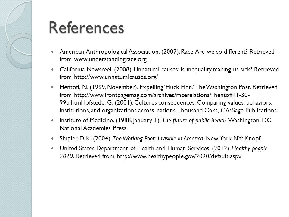 References American Anthropological Association. (2007). Race: Are we so different? Retrieved from www.understandingrace.org California Newsreel. (200