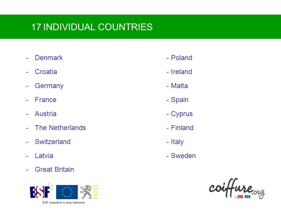 17 INDIVIDUAL COUNTRIES -Denmark- Poland -Croatia- Ireland -Germany- Malta -France- Spain -Austria- Cyprus -The Netherlands- Finland -Switzerland- Italy -Latvia- Sweden -Great Britain