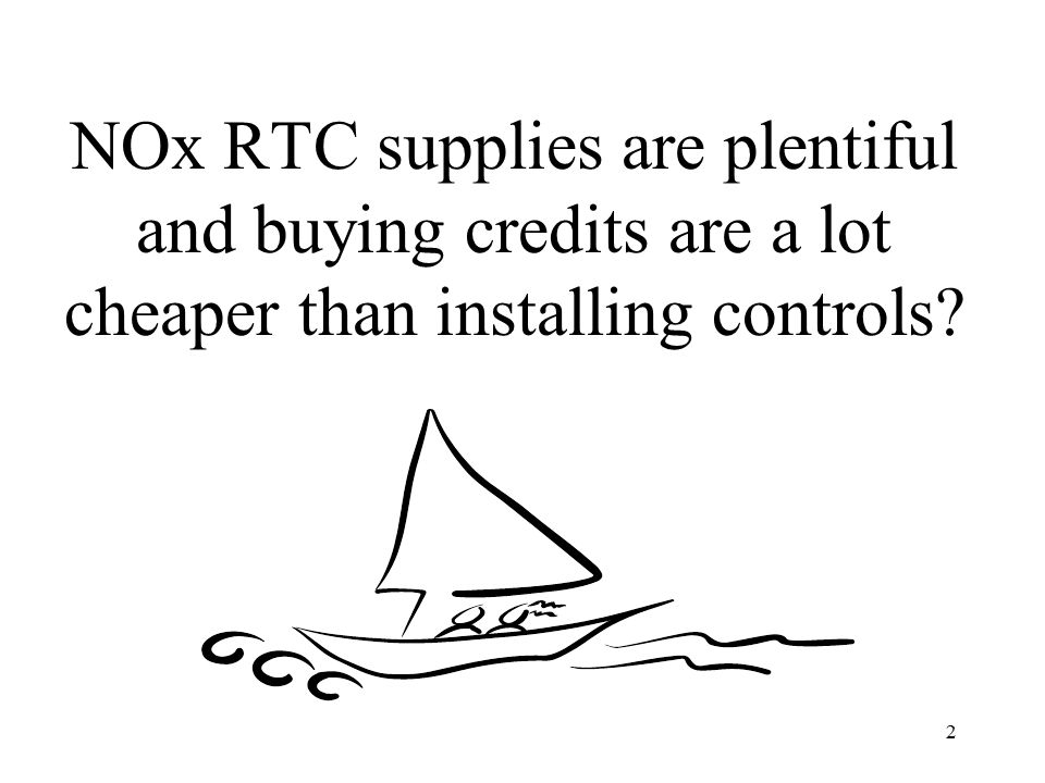 2 NOx RTC supplies are plentiful and buying credits are a lot cheaper than installing controls?