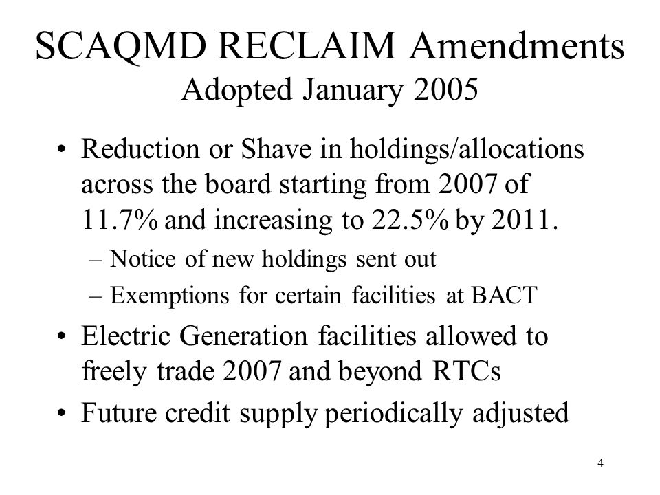4 SCAQMD RECLAIM Amendments Adopted January 2005 Reduction or Shave in holdings/allocations across the board starting from 2007 of 11.7% and increasin