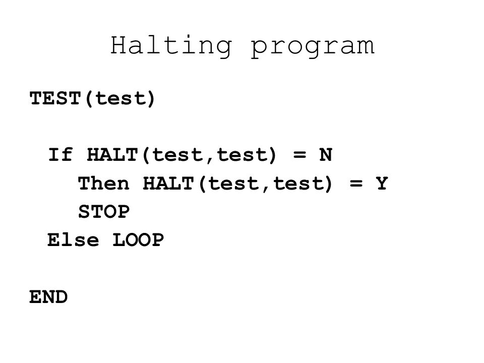 Halting program TEST(test) If HALT(test,test) = N Then HALT(test,test) = Y STOP Else LOOP END